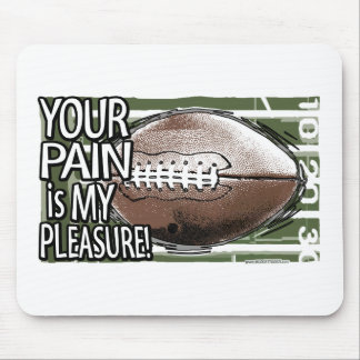 Your Pain is My Pleasure! Mousepad