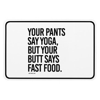 Your pants say yoga, but your butt says fast food  rectangular photo magnet
