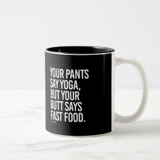 Your pants say yoga, but your butt says fast food  Two-Tone coffee mug