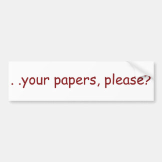 . . your papers, please? car bumper sticker