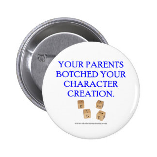 Your Parent's Botched Your Character Creation Pinback Buttons