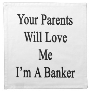 Your Parents Will Love Me I'm A Banker Cloth Napkins