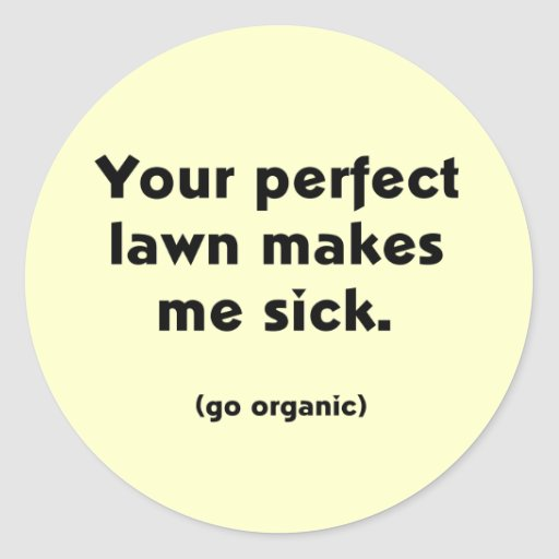 Your Perfect Lawn Makes Me Sick T-shirts Sticker