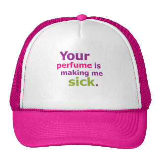 Your perfume is making me sick 3 mesh hats