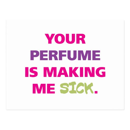 Your perfume is making me sick. postcards
