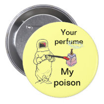 Your perfume, My poison Pinback Button