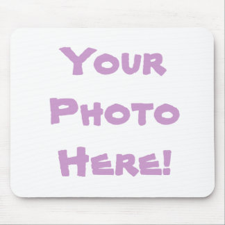 Your Photo here! Mouse Pad