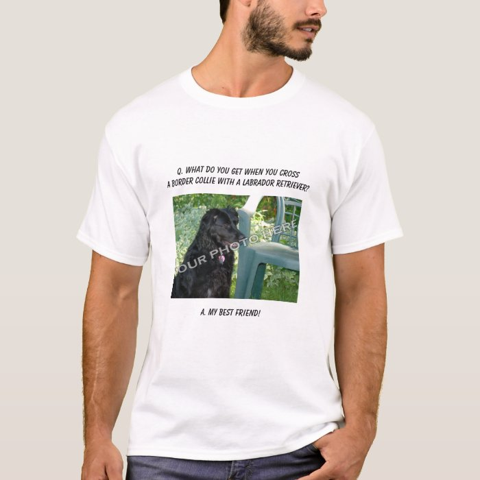 Your Photo Here! My Best Friend Border Collie Mix T-Shirt