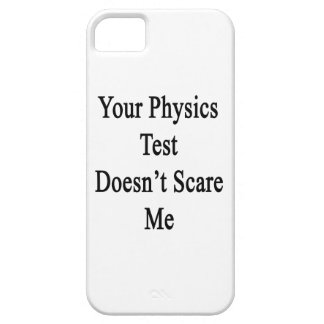 Your Physics Test Doesn't Scare Me iPhone 5 Cases