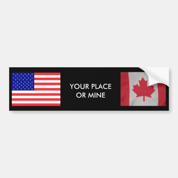 YOUR PLACE OR MINE Canada,USA flags bumper sticker