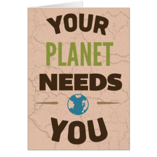 Your planet needs you card