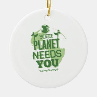 Your Planet Needs You Ceramic Ornament