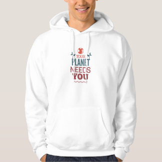 Your Planet Needs You Hoodie