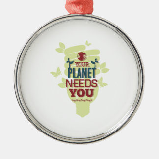 Your Planet Needs You Metal Ornament