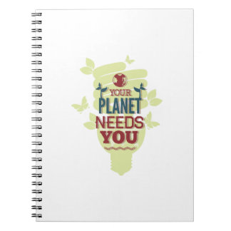 Your Planet Needs You Spiral Notebook