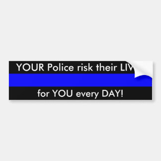 Your Police risk their LIVES for YOU every day! Car Bumper Sticker