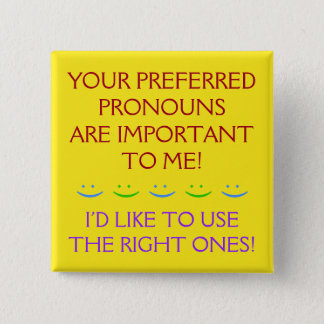 """YOUR PREFERRED PRONOUNS ARE IMPORTANT TO ME!"" BUTTON"