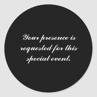 Your presence is requested for this special event. classic round sticker
