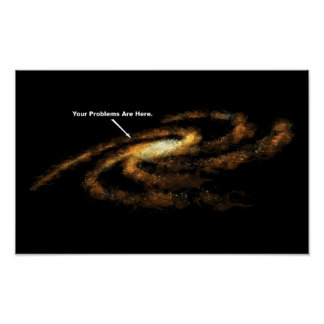 Your Problems Are Here Milky Way Galaxy Poster