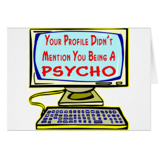 Your Profile Didn't Mention You Being A Psycho Card