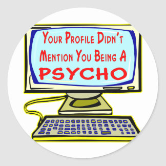 Your Profile Didn't Mention You Being A Psycho Classic Round Sticker