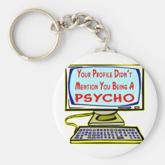Your Profile Didn't Mention You Being A Psycho Keychains