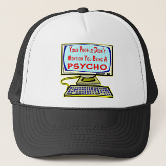 Your Profile Didn't Mention You Being A Psycho Trucker Hat