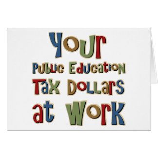 Your Public Education Tax Dollars at work Card