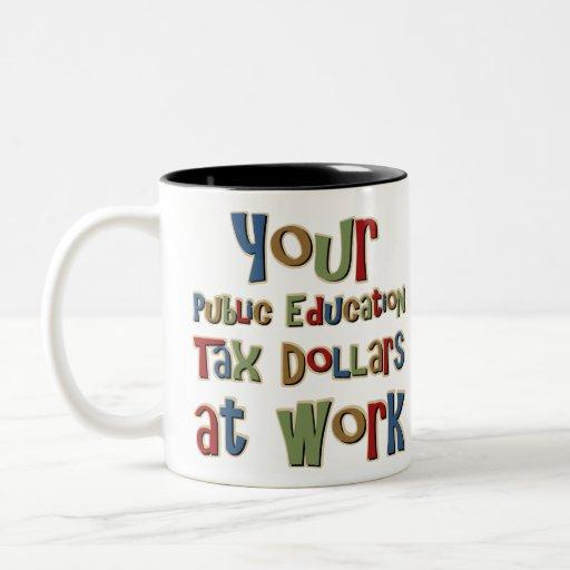 Your Public Education Tax Dollars Coffee Mug