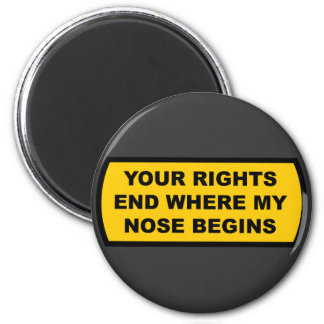 Your rights end where my nose begins magnet