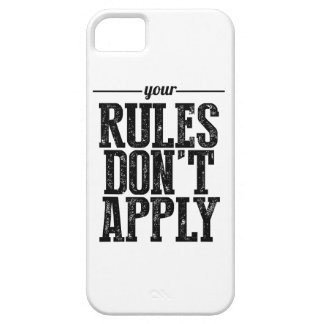 Your Rules Don't Apply iPhone 5 Case