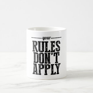 Your Rules Don't Apply Coffee Mug