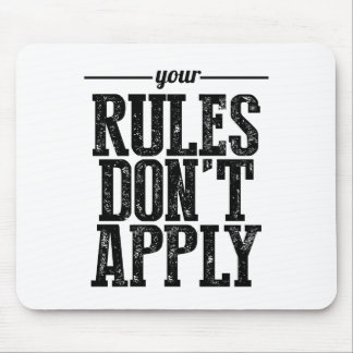 Your Rules Don't Apply Mouse Pad