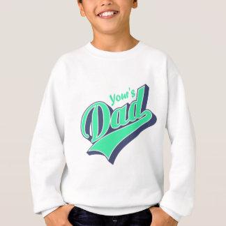 YOur`s Dady Sweatshirt
