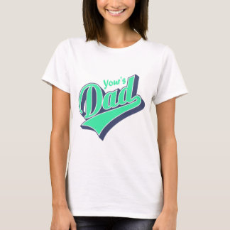 YOur`s Dady T-Shirt