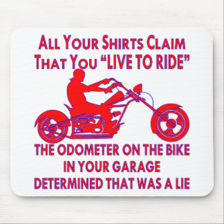 "Your Shirt Claims That You ""Live To Ride"" Mouse Pad"