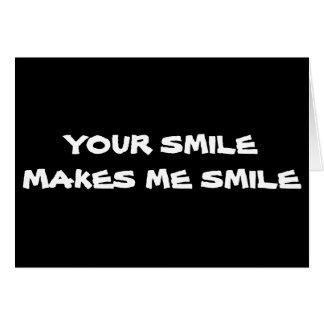 YOUR SMILE MAKES ME SMILE-I SMILE ALOT LATELY CARD