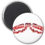 Your so fired refrigerator magnet