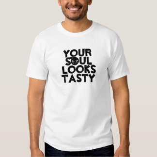Your Soul Looks Tasty T-shirts