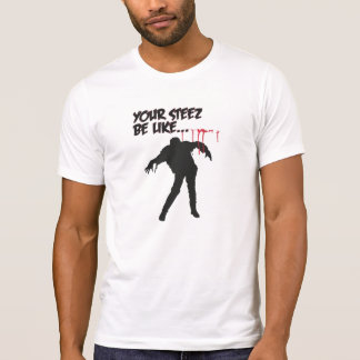 Your Steez be like... T-Shirt