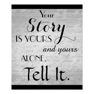Your Story is Yours and Yours Alone. Tell It Poster