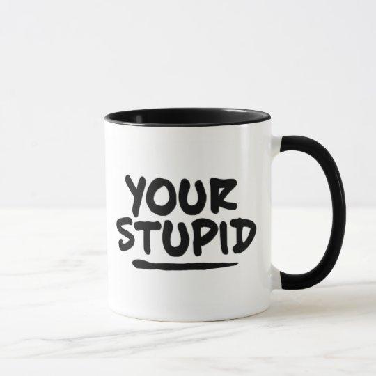 Your Stupid Mug