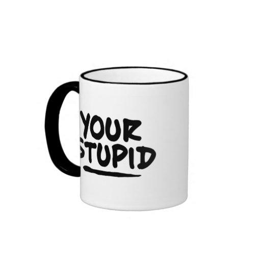 Your Stupid Ringer Coffee Mug