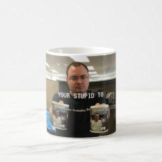 Your Stupid To Coffee Mug
