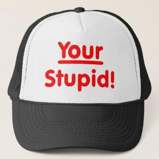 Your Stupid! Trucker Hat