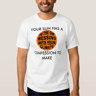 Your SUN's Confession - Global Warming Hoax Shirt