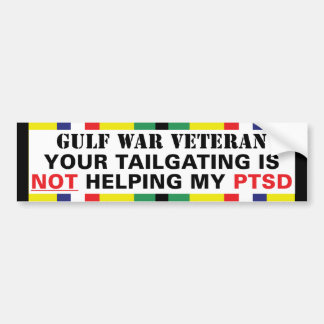 Your Tailgating is NOT Helping My PTSD - Gulf War Car Bumper Sticker