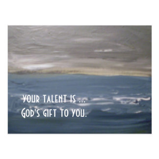 """Your Talent Is God's Gift To You.""... Postcard"