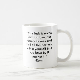 """""""Your task is not to seek for love, but merely ... Coffee Mug"""