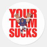 YOUR TEAM SUCKS (Football) Round Sticker